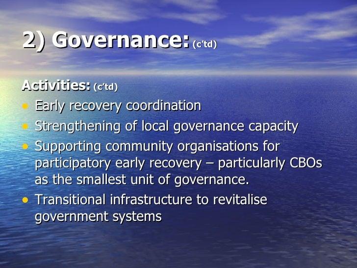 2) Governance:  (c'td) <ul><li>Activities:  (c'td) </li></ul><ul><li>Early recovery coordination </li></ul><ul><li>Strengt...