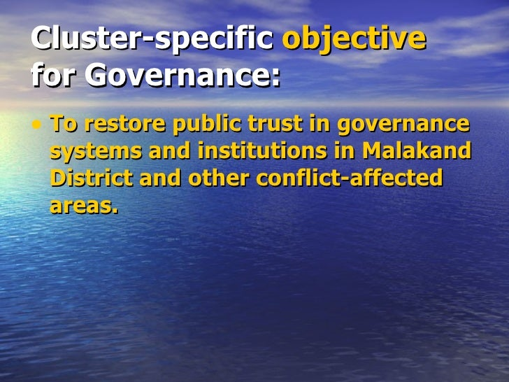 Cluster-specific  objective  for Governance: <ul><li>To restore public trust in governance systems and institutions in Mal...