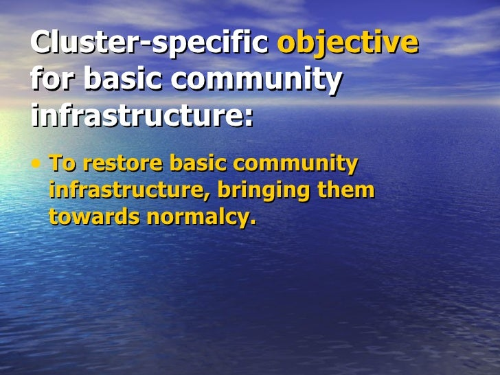 Cluster-specific  objective  for basic community infrastructure: <ul><li>To restore basic community infrastructure, bringi...