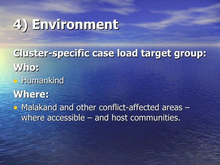 4) Environment <ul><li>Cluster-specific case load target group: </li></ul><ul><li>Who: </li></ul><ul><li>Humankind </li></...
