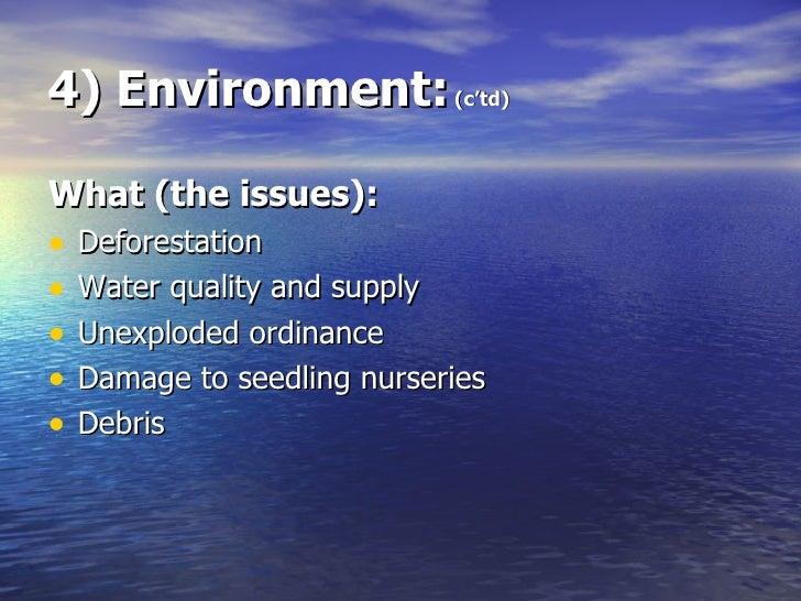 4) Environment:  (c'td) <ul><li>What (the issues): </li></ul><ul><li>Deforestation </li></ul><ul><li>Water quality and sup...