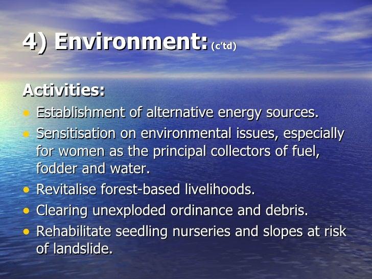 4) Environment:  (c'td) <ul><li>Activities: </li></ul><ul><li>Establishment of alternative energy sources. </li></ul><ul><...