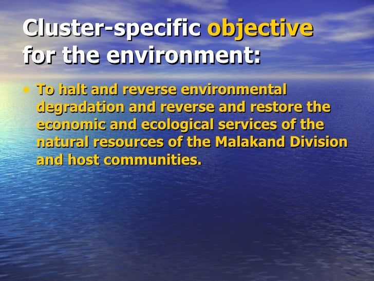 Cluster-specific  objective  for the environment: <ul><li>To halt and reverse environmental degradation and reverse and re...