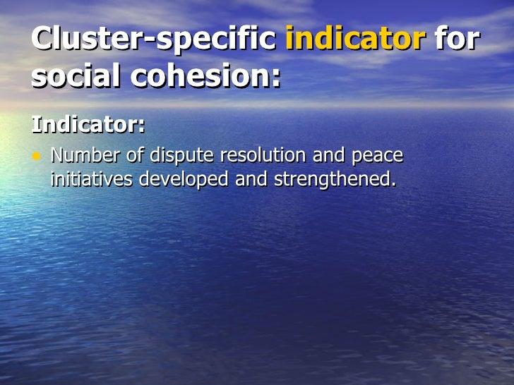 Cluster-specific  indicator  for social cohesion: <ul><li>Indicator: </li></ul><ul><li>Number of dispute resolution and pe...
