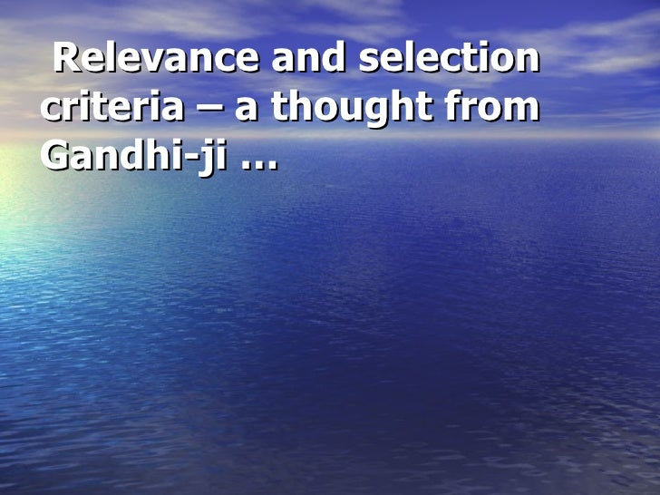 Relevance and selection criteria – a thought from Gandhi-ji …