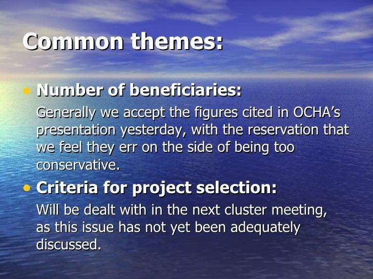 Common themes: <ul><li>Number of beneficiaries: </li></ul><ul><li>Generally we accept the figures cited in OCHA's presenta...