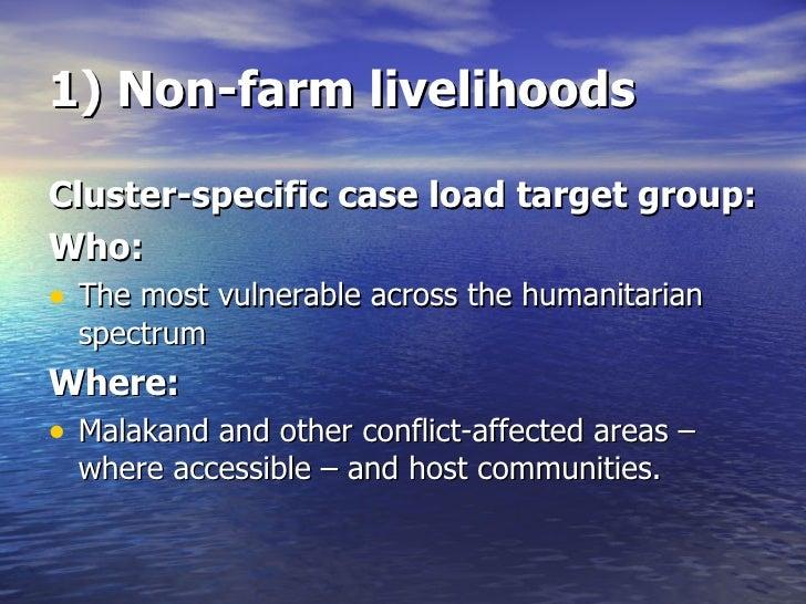 1) Non-farm livelihoods <ul><li>Cluster-specific case load target group: </li></ul><ul><li>Who: </li></ul><ul><li>The most...