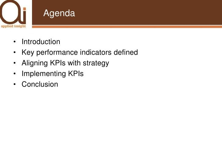 Agenda<br />Introduction<br />Key performance indicators defined<br />Aligning KPIs with strategy<br />Implementing KPIs<b...
