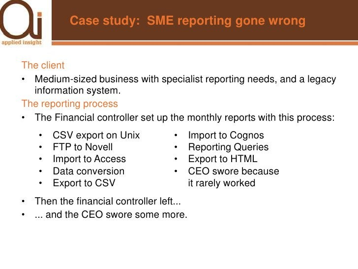 Case study:  SME reporting gone wrong<br />The client<br /><ul><li>Medium-sized business with specialist reporting needs, ...