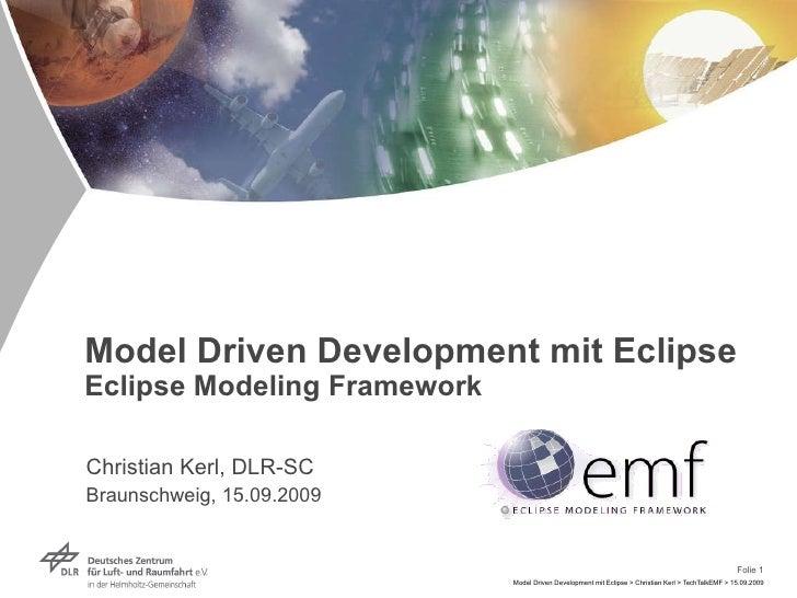 Model Driven Development mit Eclipse Eclipse Modeling Framework Christian Kerl, DLR-SC Braunschweig, 15.09.2009