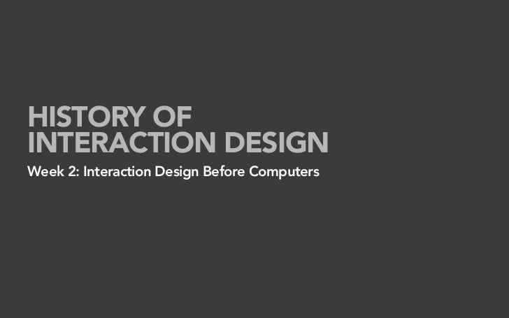 HISTORY OF INTERACTION DESIGN Week 2: Interaction Design Before Computers