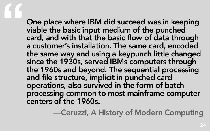 """   One place where IBM did succeed was in keeping     viable the basic input medium of the punched     card, and with tha..."