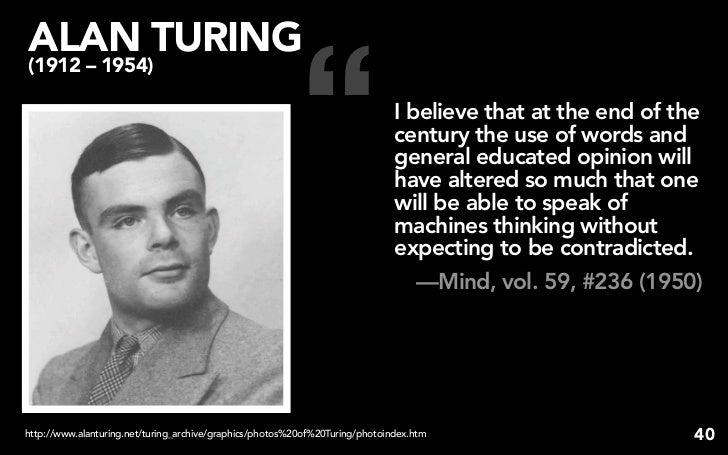 """ ALAN TURING (1912 – 1954)                                                                                I believe that ..."