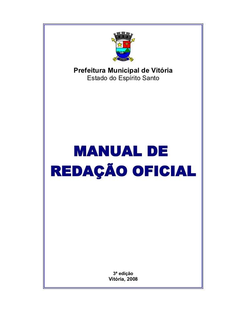Prefeitura Municipal de Vitória      Estado do Espírito Santo  MANUAL DEREDAÇÃO OFICIAL               3ª edição           ...