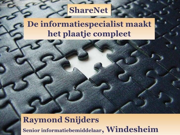 ShareNet<br />De informatiespecialist maakt <br />het plaatje compleet<br />Raymond Snijders<br />Senior informatiebemidde...
