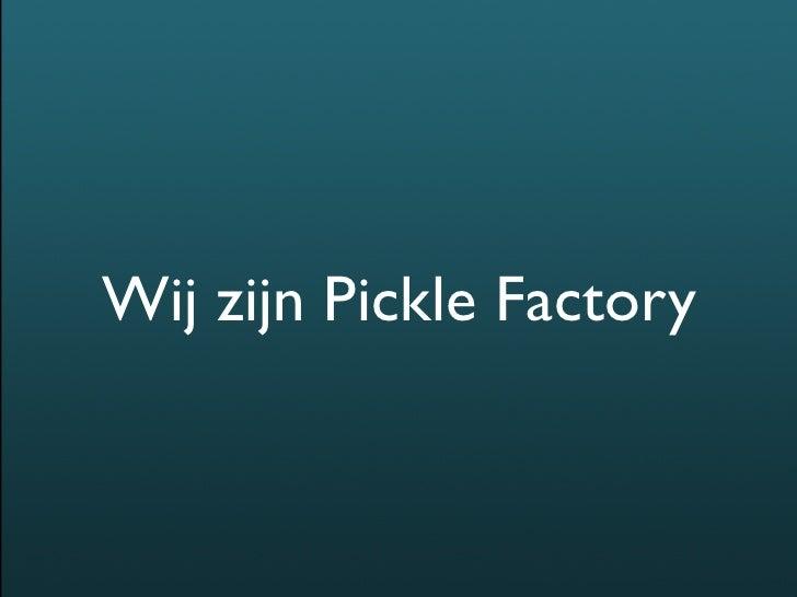Wij zijn Pickle Factory