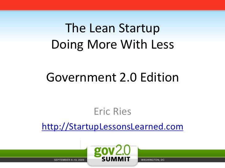 The Lean StartupDoing More With LessGovernment 2.0 Edition<br />Eric Ries <br />http://StartupLessonsLearned.com<br />