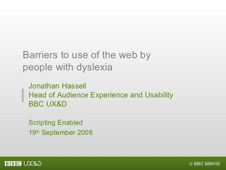 Jonathan Hassell Head of Audience Experience and Usability BBC UX&D Scripting Enabled 19 th  September 2008 Barriers to us...