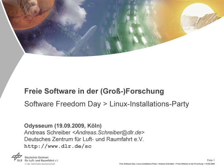 Freie Software in der (Groß-)Forschung Software Freedom Day > Linux-Installations-Party Odysseum (19.09.2009, Köln) Andrea...