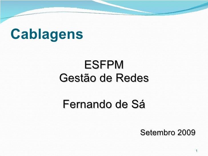 Cablagens <ul><li>ESFPM </li></ul><ul><li>Gestão de Redes </li></ul><ul><li>Fernando de Sá </li></ul><ul><li>Setembro 2009...