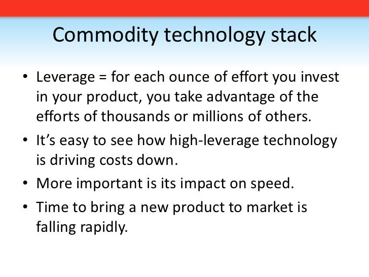 Commodity technology stack<br />Leverage = for each ounce of effort you invest in your product, you take advantage of the ...
