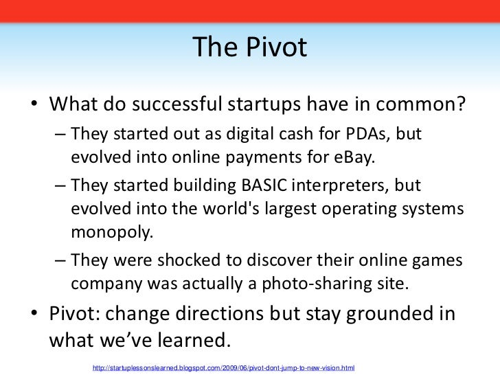 The Pivot<br />What do successful startups have in common?<br />They started out as digital cash for PDAs, but evolved int...