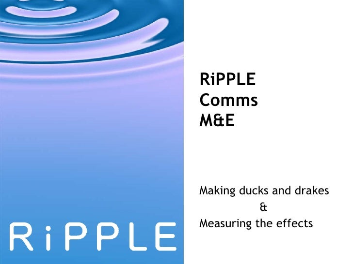 RiPPLE  Comms  M&E  Making ducks and drakes &  Measuring the effects
