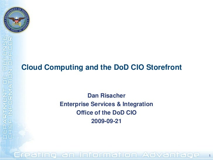 Cloud Computing and the DoD CIO Storefront                       Dan Risacher           Enterprise Services & Integration ...