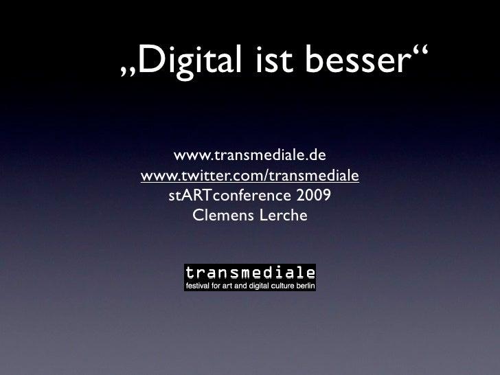 """""""Digital ist besser""""      www.transmediale.de  www.twitter.com/transmediale    stARTconference 2009       Clemens Lerche"""