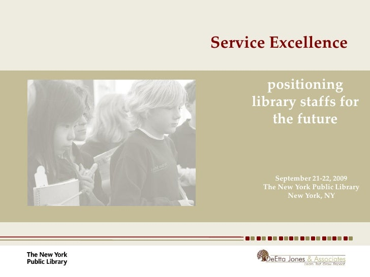Service Excellence          positioning      library staffs for          the future            September 21-22, 2009      ...