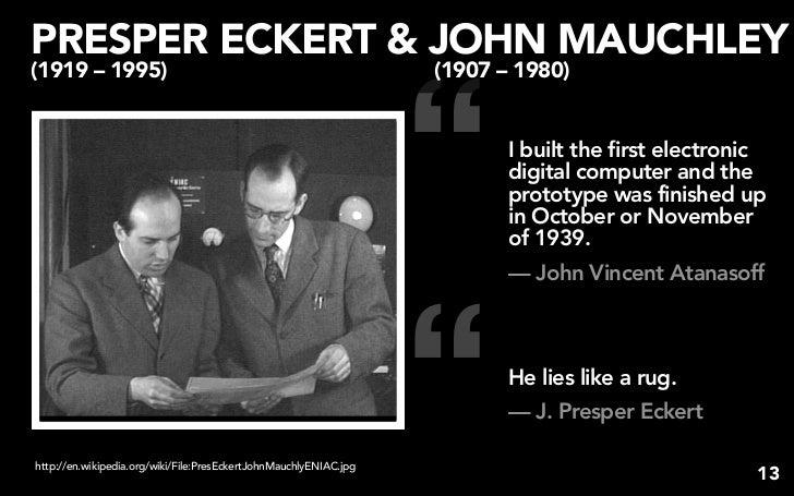 john mauchly john presper eckert John adam presper  pres  eckert, jr (april 9, 1919 – june 3, 1995) was an american electrical engineer and computer pioneer with john mauchly he designed the.