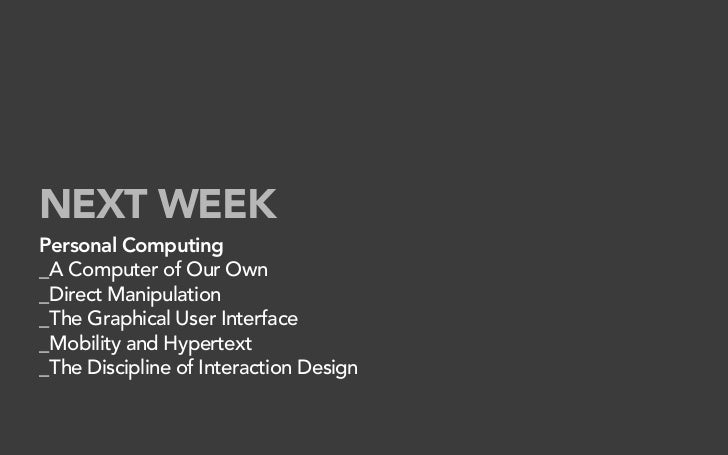 NEXT WEEK Personal Computing _A Computer of Our Own _Direct Manipulation _The Graphical User Interface _Mobility and Hyper...