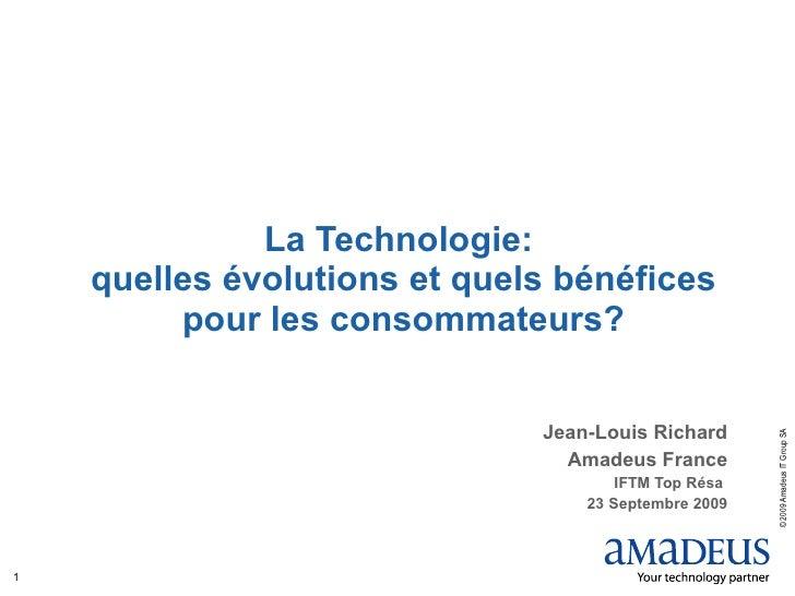 La Technologie:  quelles évolutions et quels bénéfices pour les consommateurs? Jean-Louis Richard Amadeus France IFTM Top ...