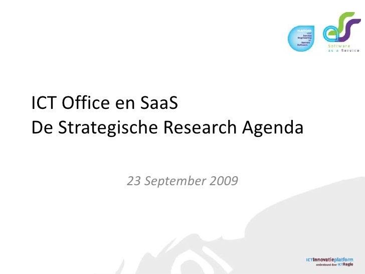 ICT Office en SaaSDe Strategische Research Agenda<br />23 September 2009<br />