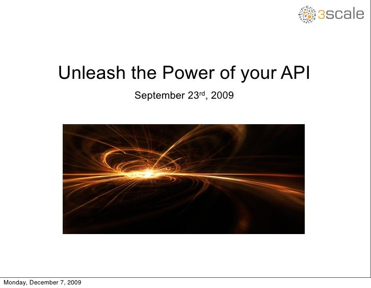 Unleash the Power of your API                            September 23rd, 2009     Monday, December 7, 2009