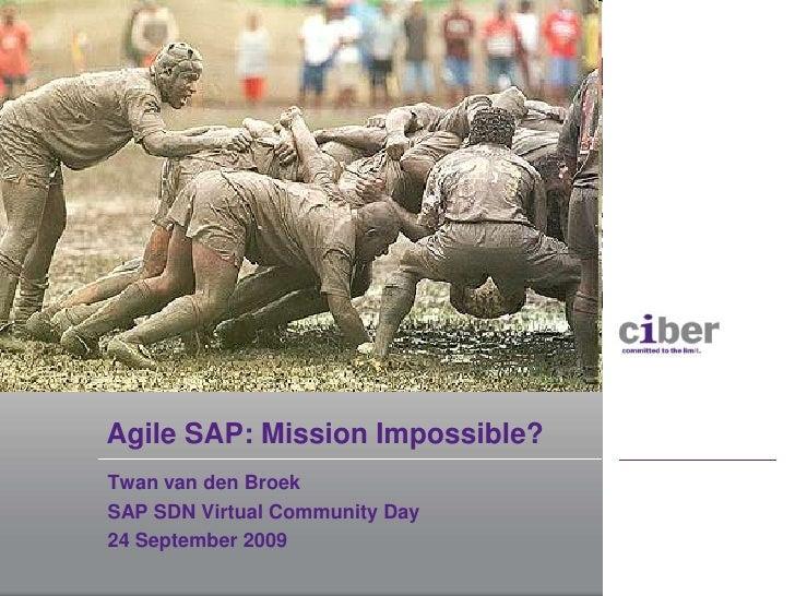 Agile SAP: Mission Impossible?<br />Twan van den Broek<br />SAP SDN VirtualCommunityDay<br />24 September 2009<br />