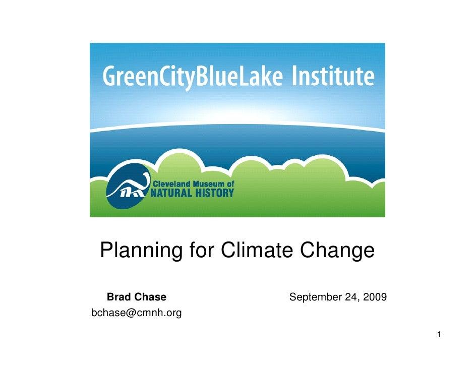 Planning for Climate Change    Brad Chase      September 24, 2009 bchase@cmnh.org                                         1