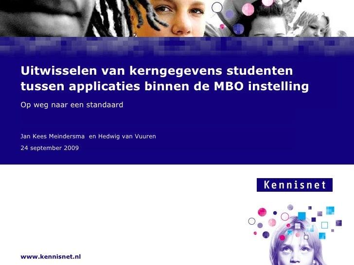Uitwisselen van kerngegevens studenten tussen applicaties binnen de MBO instelling  Op weg naar een standaard