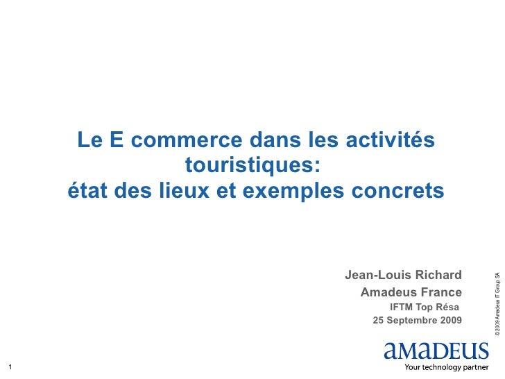 Le E commerce dans les activités touristiques:  état des lieux et exemples concrets Jean-Louis Richard Amadeus France IFTM...