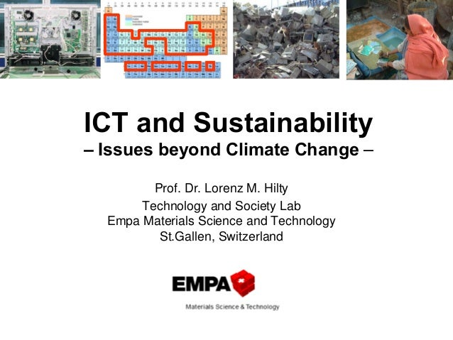ICT and Sustainability – Issues beyond Climate Change – Prof. Dr. Lorenz M. Hilty Technology and Society Lab Empa Material...