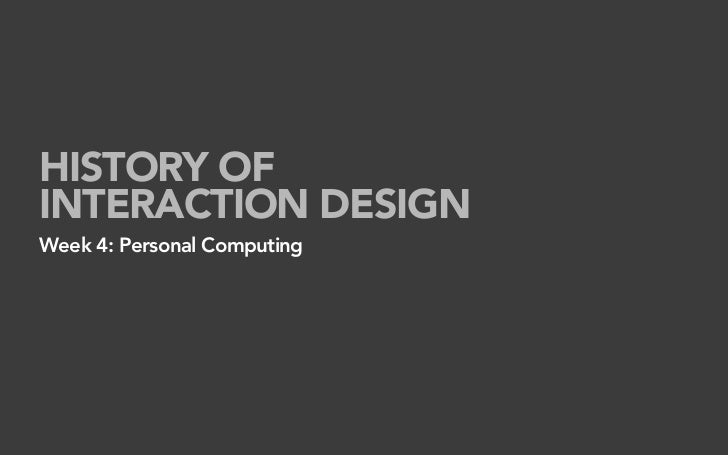 HISTORY OF INTERACTION DESIGN Week 4: Personal Computing