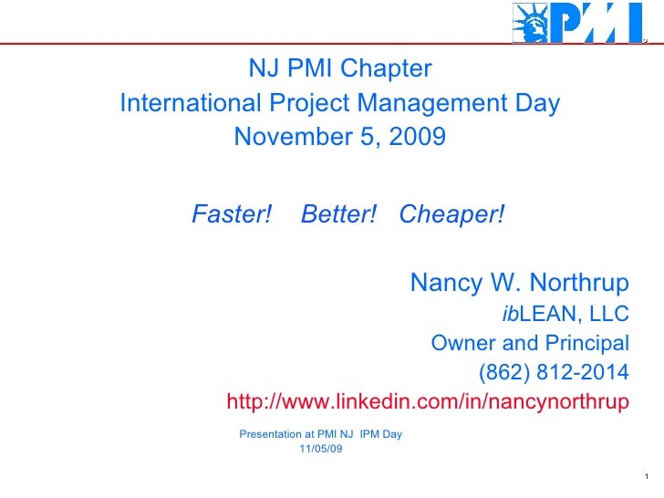 Nancy W. Northrup ib LEAN, LLC Owner and Principal (862) 812-2014 http://www.linkedin.com/in/nancynorthrup NJ PMI Chapter ...