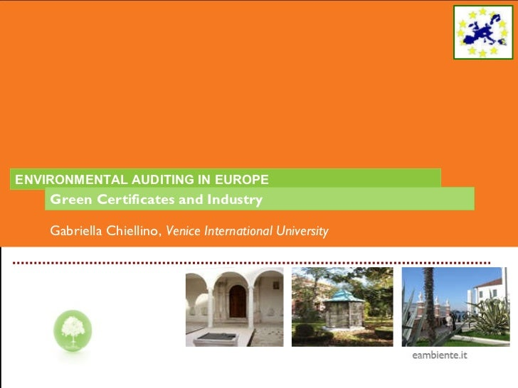 ENVIRONMENTAL AUDITING IN EUROPE Green Certificates and Industry   Gabriella Chiellino,  Venice International University