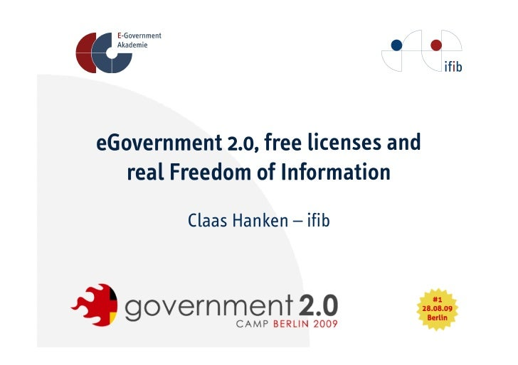 eGovernment 2.0, free licenses and    real Freedom of Information          Claas Hanken – ifib