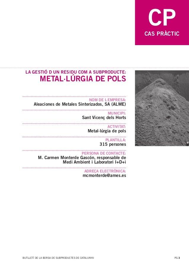 CP  CAS PRÀCTIC  LA GESTIÓ D UN RESIDU COM A SUBPRODUCTE:  METAL·LÚRGIA DE POLS NOM DE L EMPRESA:  Aleaciones de Metales S...