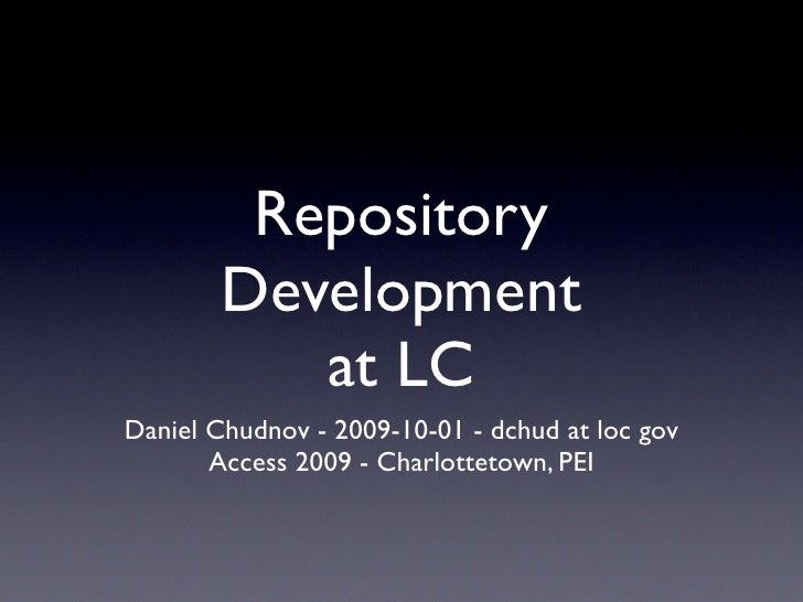 Repository         Development            at LC Daniel Chudnov - 2009-10-01 - dchud at loc gov        Access 2009 - Charlo...