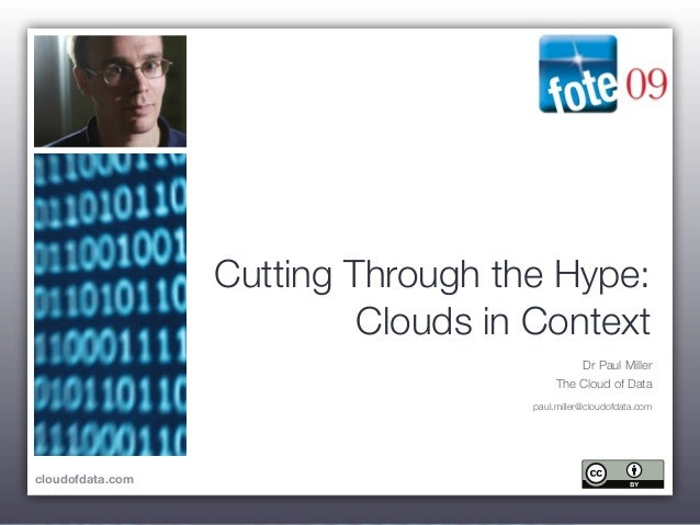 cloudofdata.com Dr Paul Miller The Cloud of Data paul.miller@cloudofdata.com Cutting Through the Hype: Clouds in Context