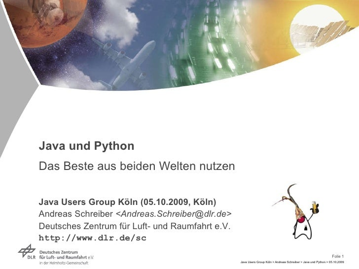 Java und Python Das Beste aus beiden Welten nutzen Java Users Group Köln (05.10.2009, Köln) Andreas Schreiber  <Andreas.Sc...