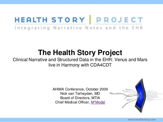 www.healthstory.com The Health Story Project Clinical Narrative and Structured Data in the EHR: Venus and Mars live in Har...