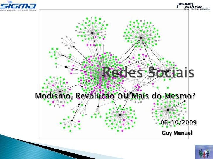 Modismo, Revolução ou Mais do Mesmo?                               06/10/2009                             Guy Manuel